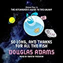 So Long and Thanks for All the Fish | Livre audio Auteur(s) : Douglas Adams Narrateur(s) : Martin Freeman