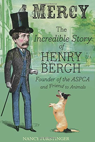 Mercy: The Incredible Story of Henry Bergh, Founder of the ASPCA and Friend to Animals