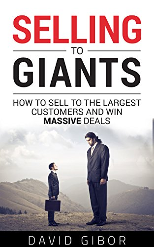 Selling To Giants: How to sell to the largest customers and win massive deals (Questions To Ask Customers About Your Service)