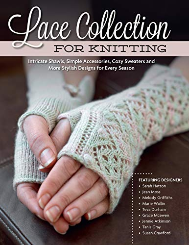 - Lace Collection for Knitting: Intricate Shawls, Simple Accessories, Cozy Sweaters and More Stylish Designs for Every Season (Design Originals) Row-by-Row Directions, Charted Instructions, & Patterns