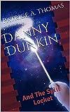 Danny Dunkin: And The Split Locket (Danny Dunkin Series Book 2)