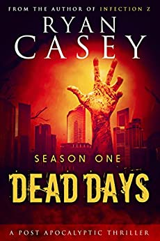 Dead Days: Season One (Dead Days Zombie Apocalypse Series Book 1) by [Casey, Ryan]