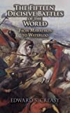 The Fifteen Decisive Battles of the World: From Marathon to Waterloo (Dover Military History, Weapons, Armor)