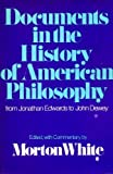 Documents in the History of American Philosophy : From Jonathan Edwards to John Dewey, , 019501555X