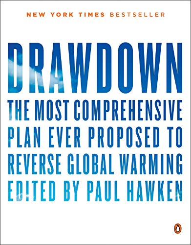 [Paul Hawken] Drawdown: The Most Comprehensive Plan Ever Proposed to Reverse Global Warming - Paperback (Best Selling Author Ever)