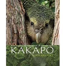 Kakapo: Rescued from the Brink of Extinction by Ballance, Alison (2010) Hardcover