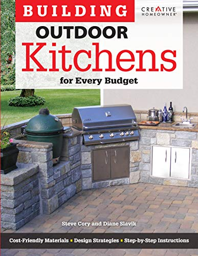 Building Outdoor Kitchens for Every Budget (Creative Homeowner) DIY Instructions and Over 300 Photos to Bring Attractive, Functional Kitchens within Reach of Budget-Conscious Homeowners ()
