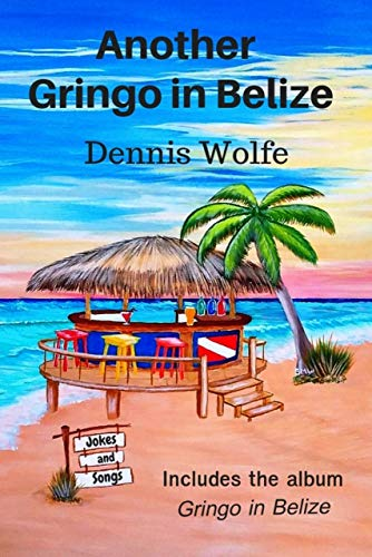 Another Gringo in Belize: Funny Short Stories with a Twist: (Good Clean  Humor, Long Jokes for Adults, Caribbean Island Life, with 10 Quirky Songs)