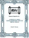 Gordon Clark's Extraordinary View of Men & Things (IBRI Research Reports Book 22)