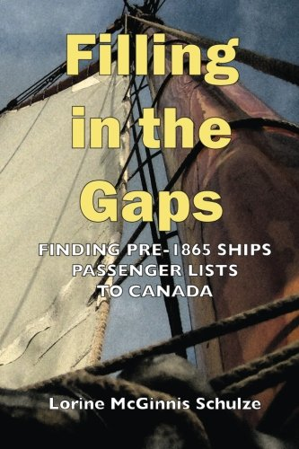 Book Filling in the Gaps: Finding Pre-1865 Ships Passenger Lists to Canada<br />R.A.R