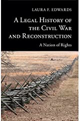 A Legal History of the Civil War and Reconstruction: A Nation of Rights (New Histories of American Law) Kindle Edition