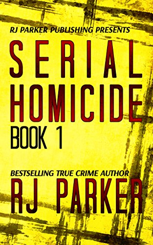 Serial Homicide 1: Ted Bundy, Jeffrey Dahmer, Albert Fish, Gary Ridgway, Dennis Nilsen, Edmund Kemper (Notorious Serial Killers)