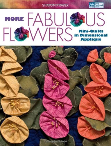 More Fabulous Flowers: Mini-Quilts in Dimensional (Fabulous Fabric Flowers)