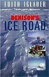 Denison's Ice Road, Edith Iglauer, 1550170414