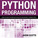 Python Programming: How to Code Python Fast in Just 24 Hours with Seven Simple Steps Audiobook by Scotts Jason Narrated by Kirk Hanley