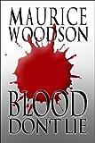 Blood Don't Lie, Maurice Woodson, 1606108034