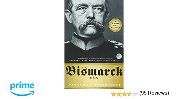 amazoncom bismarck a life 9780199975396 jonathan steinberg books