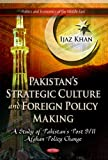 Pakistan's Strategic Culture and Foreign Policy Making, Ijaz Khan, 1621006786