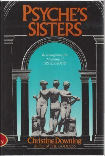 Psyche's Sisters: Reimagining the Meaning of Sisterhood