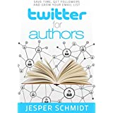 Twitter for Authors: Save Time, Get Followers and Grow Your Email List (Writer Resources Book 1)