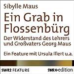 Ein Grab in Flossenbürg: Der Widerstand des Lehrers und Großvaters Georg Maus | Sibylle Maus