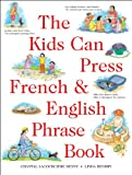 The Kids Can Press French and English Phrase Book, Chantral Lacourciere Kenny and Chantal Lacourciere Kenny, 1550744771