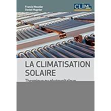 La climatisation solaire : Thermique ou photovoltaïque (Froid et génie climatique) (French Edition)
