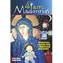 4 AM Madonnas: Meditations and Reflections for Mothers and Mothers-To-Be