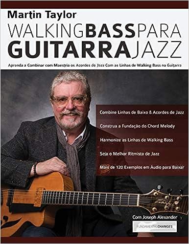 Linhas de Walking Bass Para Guitarra Jazz - Martin Taylor: Aprenda a Combinar com Maestria os Acordes de Jazz Com as Linhas de Walking Bass na Guitarra Martin Taylor Guitarra Jazz: Amazon.es: