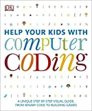Help Your Kids with Computer Coding: A Unique Step-by-Step Visual Guide, from Binary Code to Building Games