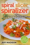 Spiral Slicer Spiralizer: 25 Life-Changing Recipes You Can Make With A Spiralizer