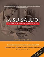 ¡A Su Salud!: Spanish for Health Professionals, Classroom Edition is an intermediate-level Spanish language program designed for students and practicing healthcare professionals. Learners work with vocabulary and gr...