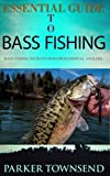 Essential Guide to Bass Fishing: Bass Fishing Secrets From Professional Anglers