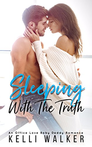 Sleeping With The Truth: An Office Love Baby Daddy Romance