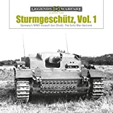 Sturmgeschütz: Germany's WWII Assault Gun (StuG), Vol.1: The Early War Versions (Legends of Warfare: Ground)