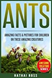Image of Ants: Amazing Facts & Pictures for Children on These Amazing Creatures (Awesome Creature Series)