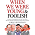 When We Were Young and Foolish: A memoir of my misguided youth with Tony Abbott, Bob Carr, Malcolm Turnbull & other reprobates