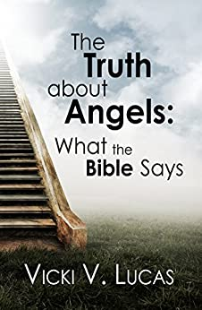 The Truth about Angels: What the Bible Says by [Lucas, Vicki V.]