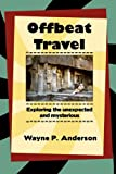 Offbeat Travel, Wayne P. Anderson, 1936688026