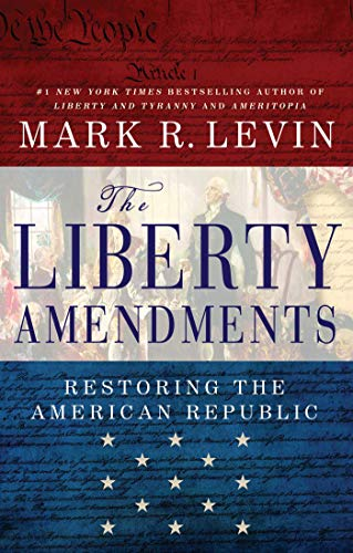 The Liberty Amendments: Restoring the American Republic (Responsibilities Of The Three Branches Of Government)