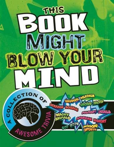 This Book Might Blow Your Mind: A Collection of Awesome Trivia (Super Trivia Collection)