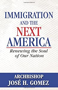 Immigration and the Next America: Renewing the Soul of Our Nation by Our Sunday Visitor