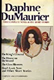 Daphne Du Maurier: Three Complete Novels & Five Short Stories (The King's General, The House on the Strand, The Glass Blowers, Don't Look Now and other Short Stories)