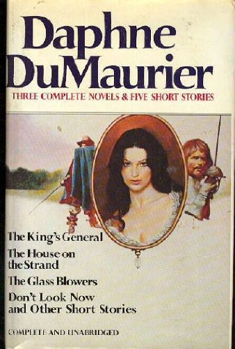 Daphne Du Maurier: Three Complete Novels & Five Short Stories (The King's General, The House on the Strand, The Glas