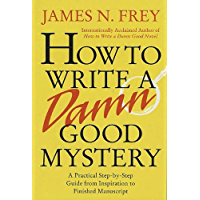 How to Write a Damn Good Mystery: A Practical Step-by-Step Guide from Inspiration to Finished Manuscript