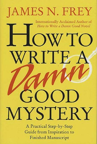 How to Write a Damn Good Mystery: A Practical Step-by-Step Guide from Inspiration to Finished Manuscript by [Frey, James N.]