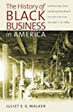 img - for The History of Black Business in America: Capitalism, Race, Entrepreneurship: Volume 1, To 1865 book / textbook / text book