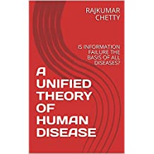 A UNIFIED THEORY OF HUMAN DISEASE : IS INFORMATION FAILURE THE BASIS OF ALL DISEASES?