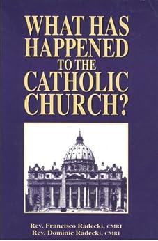 What has happened to the Catholic Church? by [Radecki, Fr. Dominic , Radecki, Fr. Francisco]