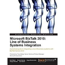 Microsoft BizTalk 2010: Line of Business Systems Integration by Kent Weare, Carl Darski, Thiago Almeida, Sergei Moukhnitski, (2011) Paperback